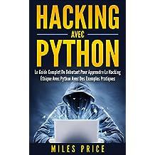 Hacking Avec Python: Le Guide Complet Du Débutant Pour Apprendre Le Hacking Éthique Avec Python Avec Des Exemples Pratiques (French Edition)
