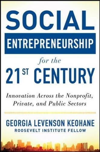 Social Entrepreneurship For The 21St Century  Innovation Across The Nonprofit  Private  And Public Sectors