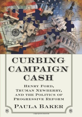 Curbing Campaign Cash: Henry Ford, Truman Newberry, and the Politics of Progressive Reform