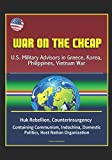 War on the Cheap: U.S. Military Advisors in Greece, Korea, Philippines, Vietnam War - Huk Rebellion, Counterinsurgency, Containing Communism, Indochina, Domestic Politics, Host Nation Organization