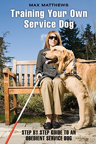 Training Your Own Service Dog: Step By Step Guide To An Obedient Service Dog by [Matthews, Max]