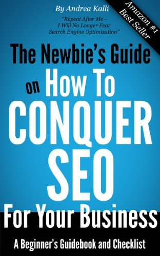 The Newbie's Guide on How to Conquer SEO for Your Business: A Beginner's Guidebook and Checklist