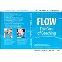 Flow: The Core of Coaching (The Art & Science of Coaching Book 3)