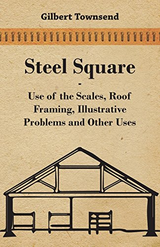 Steel Square - Use Of The Scales, Roof Framing, Illustrative Problems And Other Uses (Use Roof)
