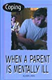 Coping When a Parent Is Mentally Ill, Allison J. Ross, 0823933598