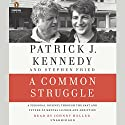 A Common Struggle: A Personal Journey Through the Past and Future of Mental Illness and Addiction Audiobook by Patrick J. Kennedy, Stephen Fried Narrated by Johnny Heller