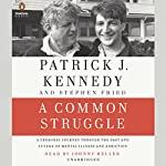 A Common Struggle: A Personal Journey Through the Past and Future of Mental Illness and Addiction | Patrick J. Kennedy,Stephen Fried
