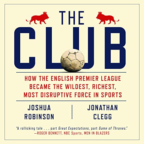 Pdf Entertainment The Club: How the English Premier League Became the Wildest, Richest, Most Disruptive Force in Sports