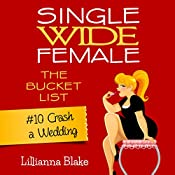 Crash a Wedding: Single Wide Female: The Bucket List #10 | Lillianna Blake, P. Seymour