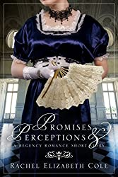 Promises & Perceptions: A Regency Romance Short Story