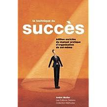 La technique du succès: Manuel Pratique D'organisation De Soi-Même