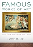 Famous Works of Art―And How They Got That Way