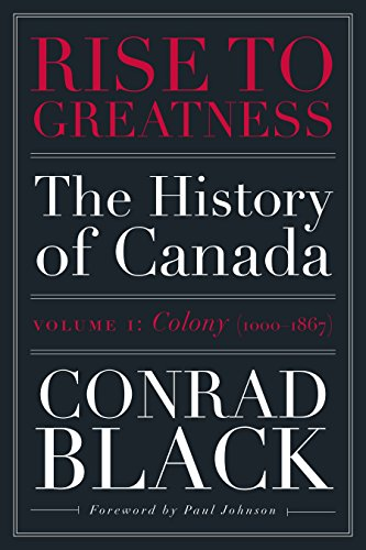 Rise to Greatness, Volume 1: Colony (1000-1867): The History of Canada From the Vikings to the Present