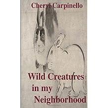 Wild Creatures In My Neighborhood