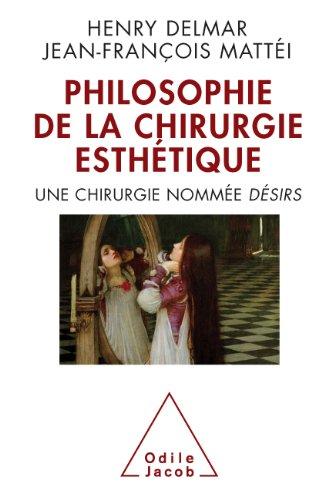 Philosophie de la chirurgie esthétique: Une chirurgie nommée DÉSIRS (OJ.SC.HUMAINES) (French Edition)