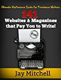 141 Websites & Magazines that Pay You to Write!: Ultimate Reference Guide for Freelance Writers
