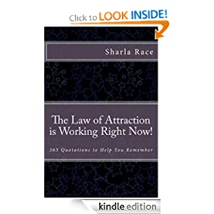 The Law of Attraction is Working Right Now!: 365 More Quotations to Help You Reme Sharla Race