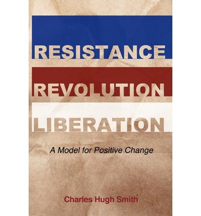 Download [ { RESISTANCE, REVOLUTION, LIBERATION: A MODEL FOR POSITIVE CHANGE } ] by Smith, Charles Hugh (AUTHOR) Apr-12-2012 [ Paperback ] ebook