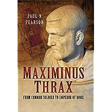 Maximinus Thrax: Strongman Emperor of Rome