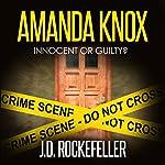 Amanda Knox: Innocent or Guilty?   J.D. Rockefeller