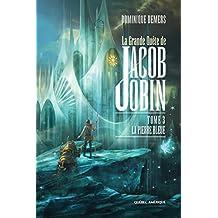 La Grande Quête de Jacob Jobin (Tome 3): La Pierre bleue