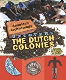 American Archeology Uncovers the Dutch Colonies, Lois Miner Huey, 0761442634