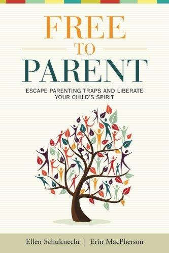 Read Online Free to Parent: Escape Parenting Traps and Liberate Your Child's Spirit pdf epub