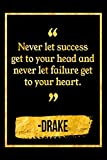 Never Let Success Get To Your Head And Never Let Failure Get To Your Heart: Black and Gold Drake Quote Notebook