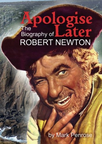 Apologise Later: The Biography of Robert Newton pdf epub