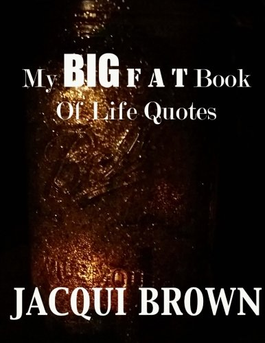 Read Online My BIG Fat Book Of Life Quotes: The Tool Kit For Living A Better Life pdf