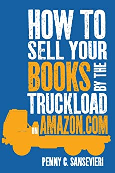 How To Sell Your Books By The Truckload On Amazon.com by [Sansevieri, Penny C.]