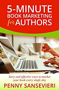 5-Minute Book Marketing for Authors: Easy and effective ways to market your book every single day! by [Sansevieri, Penny C.]