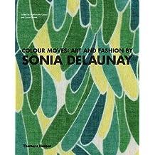 Colour Moves: Art and Fashion by Sonia Delaunay by Matteo de Leeuw-de Monti (2011-07-18)