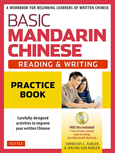 Basic Mandarin Chinese - Reading & Writing Practice Book: A Workbook for Beginning Learners of Written Chinese (MP3 Audio CD and Printable Flash Cards Included) (Basic Chinese) by Tuttle Publishing