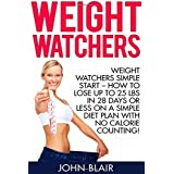 Weight Watchers: Weight Watchers Simple Start - How To Lose Up To 25 Lbs In 28 Days Or Less On A Simple Diet Plan With No Calorie Counting! (Weight ... For Beginners, Weight Watchers Simple Start) by John Blair (2015-11-17)