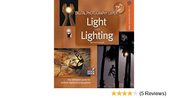 Digital Photography Expert: Light And Lighting: The Definitive Guide For  Serious Digital Photographers (A Lark Photography Book): Michael Freeman:  ...