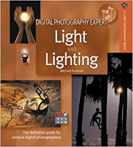 Digital Photography Expert Light And Lighting The Definitive Guide For Serious Photographers A Lark Book Michael Freeman