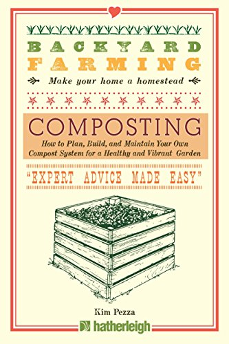 Backyard Farming: Composting: How to Plan, Build, and Maintain Your Own Compost System for a Healthy and Vibrant Garden (Composting Beginner)