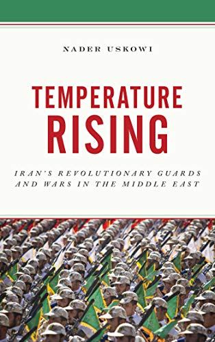 Temperature Rising: Iran's Revolutionary Guards and Wars in the Middle East