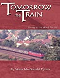 img - for Tomorrow the Train : Journey to the World Record book / textbook / text book