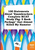 img - for 100 Statements about Examkrackers Complete MCAT Study Pkg: 5 Book Package That Almost Killed My Hamster book / textbook / text book