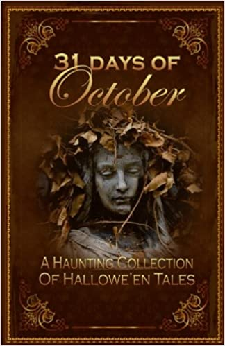 Image of Amazon book, 31 Days of October: A Haunting Collection of Hallowe'en Tales