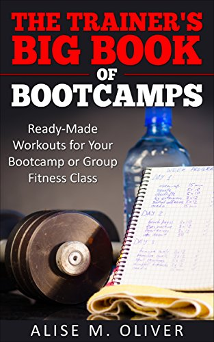 The Trainer's Big Book of Bootcamps: Ready-Made Workouts for Your Bootcamp or Group Fitness Class -