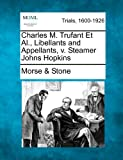 Charles M Trufant et Al , Libellants and Appellants, V Steamer Johns Hopkins, Morse & Stone, 1275498248