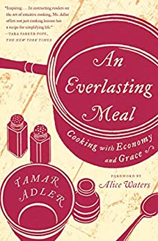 An Everlasting Meal: Cooking with Economy and Grace by [Adler, Tamar]