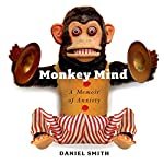Monkey Mind: A Memoir of Anxiety | Daniel Smith