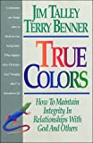 img - for True Colors: How To Maintain Integrity In Relationships With God and Others book / textbook / text book