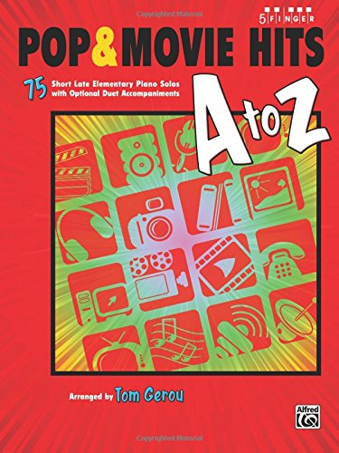 Pop & Movie Hits A to Z: 75 Short Late Elementary Piano Solos with Optional Duet Accompaniments (Five Finger Piano) (Five Finger Piano)