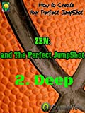 Zen and the Perfect Jump Shot 2.deep: How to play Basketball in the 'Flow' state