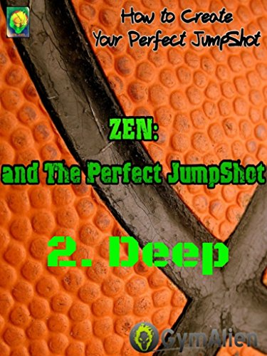 (Zen and the Perfect Jump Shot 2.deep: How to play Basketball in the 'Flow' state)